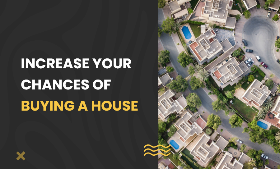 Increase your chances of buying a house