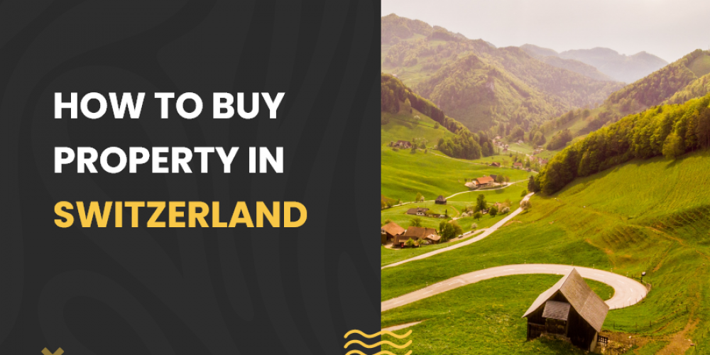 How to buy property in Switzerland
